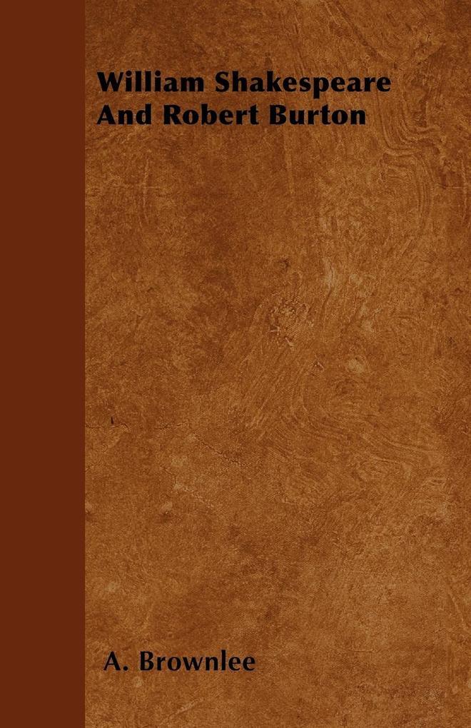 William Shakespeare And Robert Burton als Buch von A. Brownlee - Roberts Press