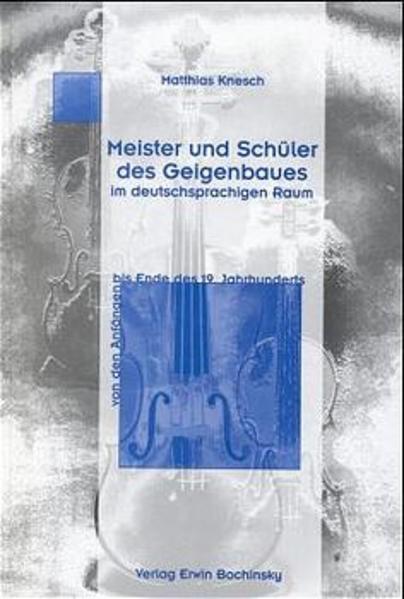 Meister und Schüler des Geigenbaues im deutschsprachigen Raum als Buch