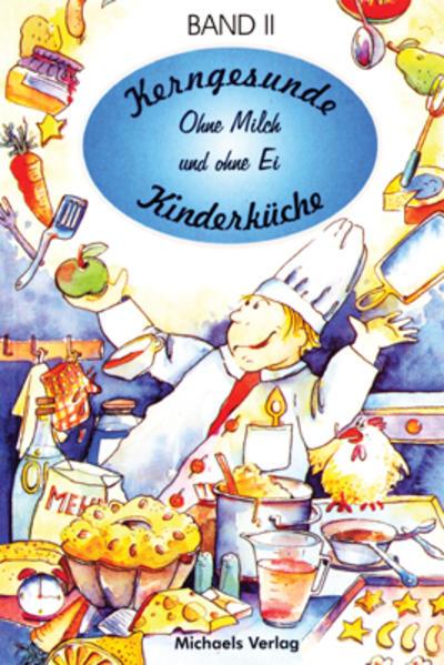 Kerngesunde Kinderküche 2. Ohne Milch und ohne Ei als Buch