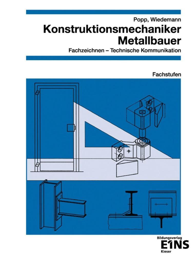 Konstruktionsmechaniker / Metallbauer. Fachzeichnen, Technische Kommunikation. Fachstufen als Buch