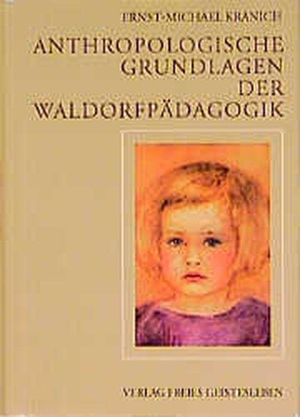 Anthropologische Grundlagen der Waldorfpädagogik als Buch