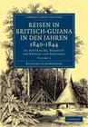 Reisen in Britisch-Guiana in Den Jahren 1840 1844: In Auftrag Sr. Majestat Des Konigs Von Preussen