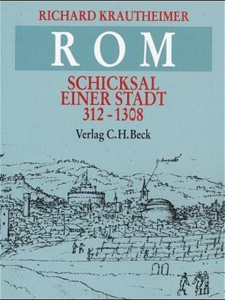 Rom. Schicksal einer Stadt 312 - 1308 als Buch