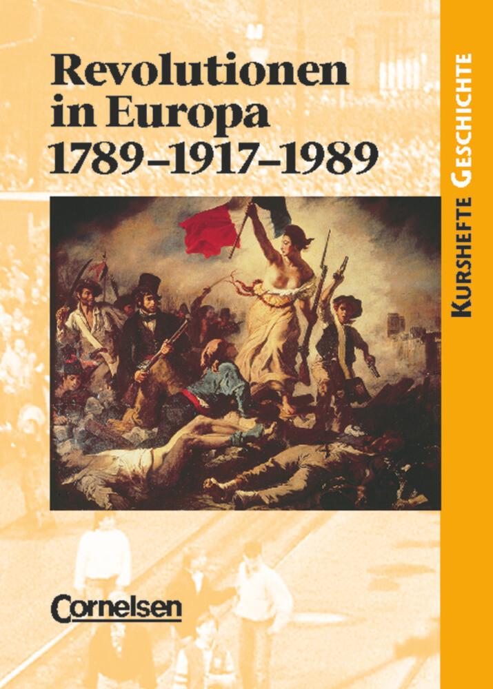 Kurshefte Geschichte. Revolutionen in Europa: 1789-1917-1989. Schülerband als Buch