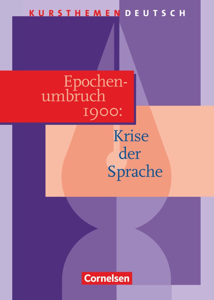 Kursthemen Deutsch. Epochenumbruch 1900: Krise der Sprache. Schülerband als Buch
