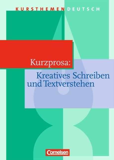 Kursthemen Deutsch. Kurzprosa. Kreatives Schreiben und Textverstehen. Schülerband als Buch