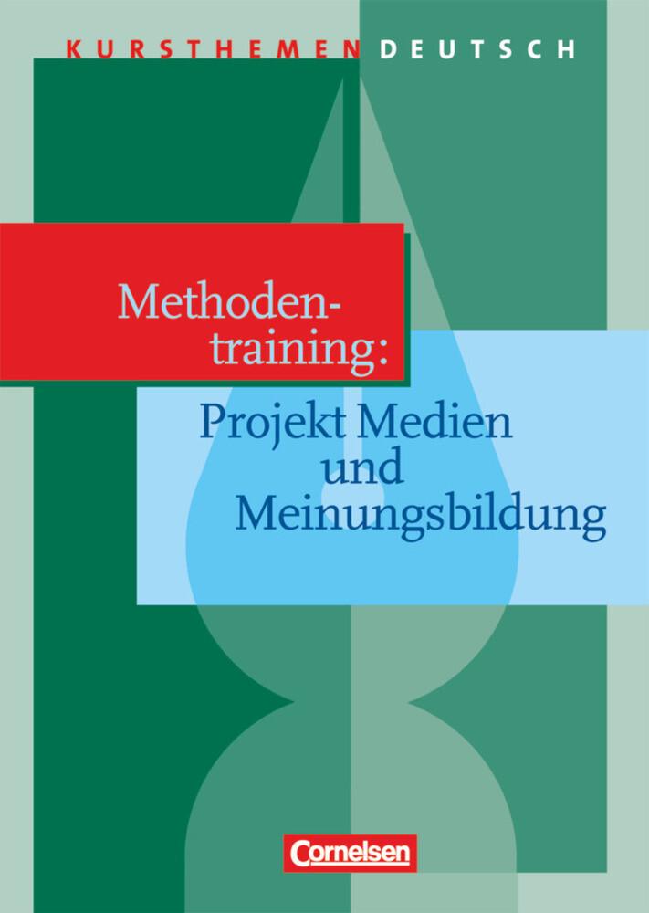 Kursthemen Deutsch. Methodentraining: Projekt Medien und Meinungsbildung. Schülerband als Buch
