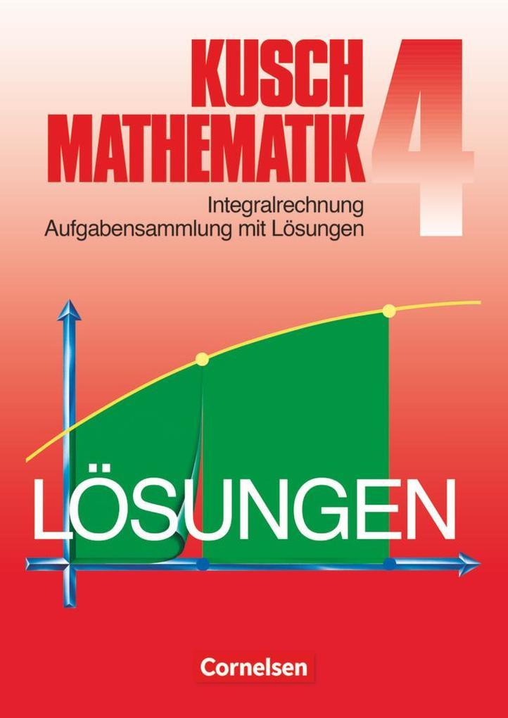 Kusch. Mathematik 4. Aufgabensammlung mit Lösungswegen als Buch