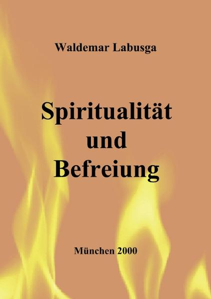 Spiritualität und Befreiung. Ansätze zu einer Kontemplativen Christologie bei Segundo Galilea als Buch