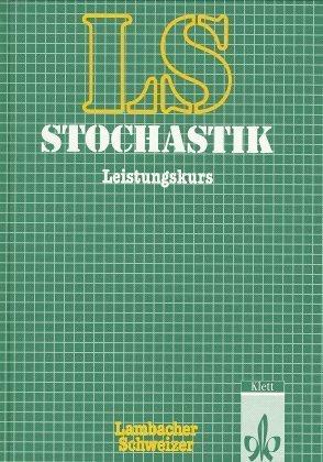 Lambacher-Schweizer. 11. und 12. Schuljahr. Schülerbuch Stochastik Leistungskurs. Allgemeine Ausgabe als Buch
