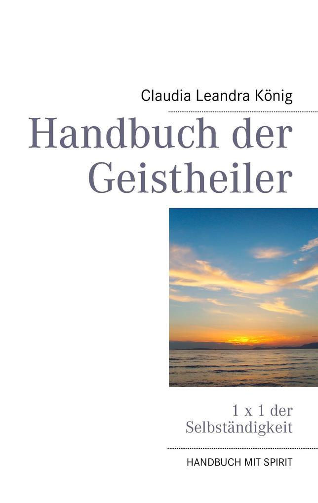 Handbuch der Geistheiler als Buch von Claudia Leandra König