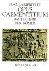 Opus Caementitium. Bautechnik der Römer