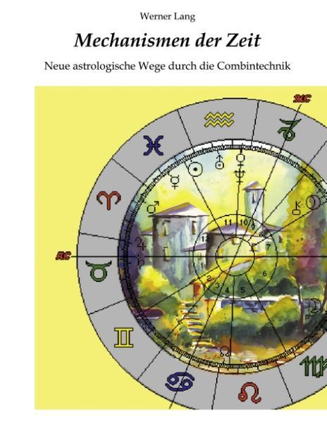 Mechanismen der Zeit - Neue astrologische Wege durch die Combintechnik als Buch