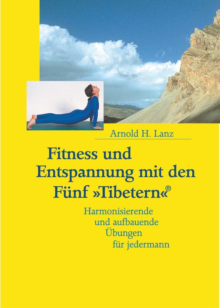 Fitness und Entspannung mit den Fünf »Tibetern«® als Buch