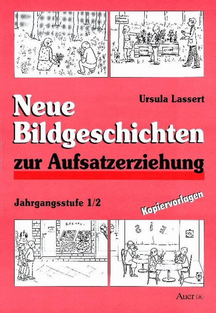 Neue Bildgeschichten zur Aufsatzerziehung. Jahrgangsstufe 1/2 als Buch