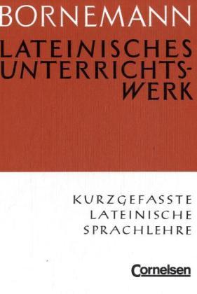 Lateinisches Unterrichtswerk B. Kurzgefasste lateinische Sprachlehre als Buch