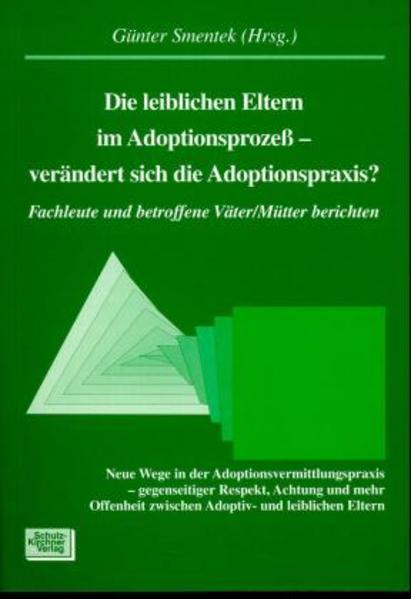 Die leiblichen Eltern im Adoptionsprozeß. Verändert sich die Adoptionspraxis? als Buch