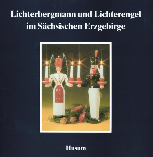 Lichterbergmann und Lichterengel im Sächsischen Erzgebirge als Buch