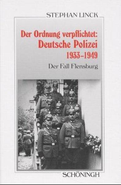 Der Ordnung verpflichtet: Deutsche Polizei 1933 - 1949 als Buch