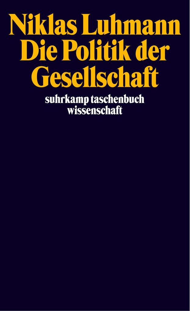 Die Politik der Gesellschaft als Taschenbuch von Niklas Luhmann