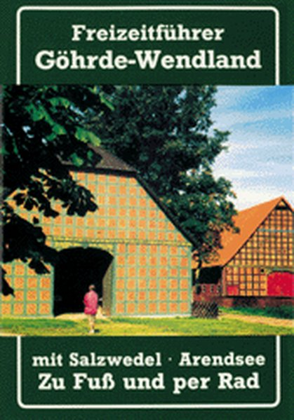Freizeitführer durch Göhrde und Wendland mit Salzwedel und Arendsee als Buch