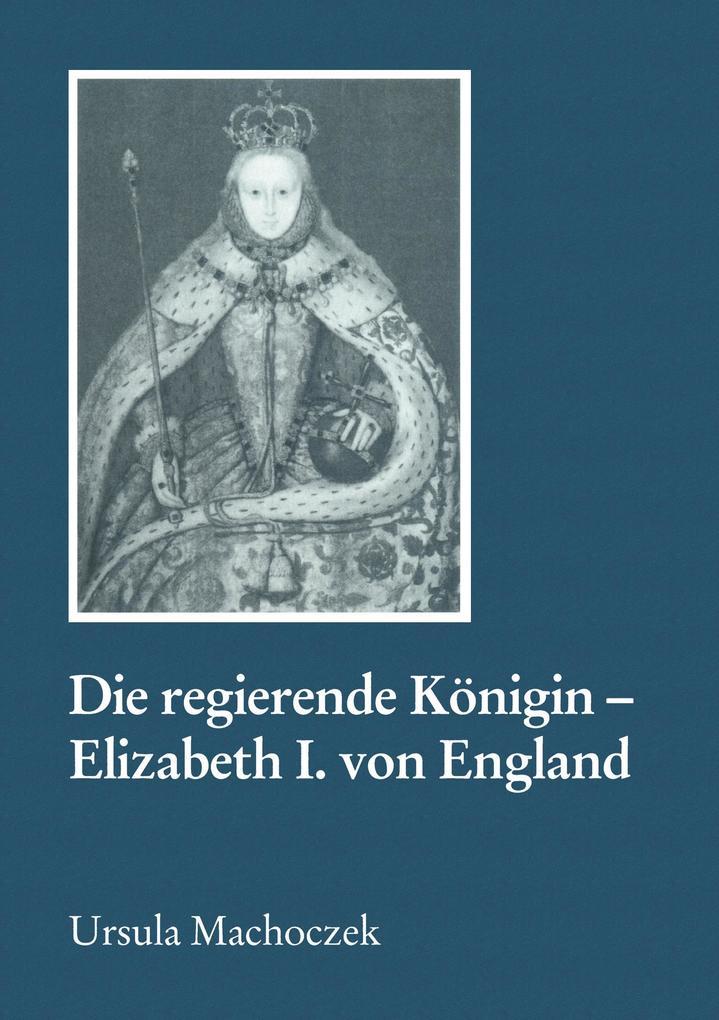 Die regierende Königin - Elisabeth I. von England als Buch