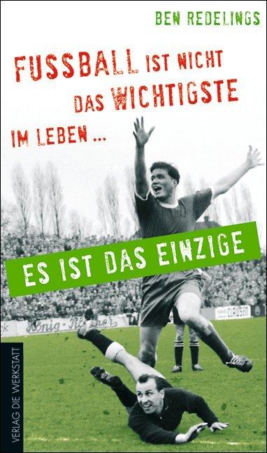 Fußball ist nicht das Wichtigste im Leben - es ist das Einzige als Buch