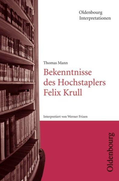 Bekenntnisse des Hochstaplers Felix Krull. Interpretationen als Taschenbuch