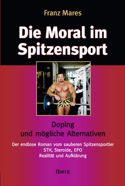 Die Moral im Spitzensport Doping und mögliche Alternativen als Buch