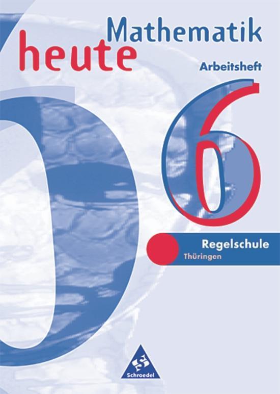 Mathematik heute. 6. Schuljahr. Arbeitsheft. Euro-Ausgabe. Regelschule Thüringen als Buch