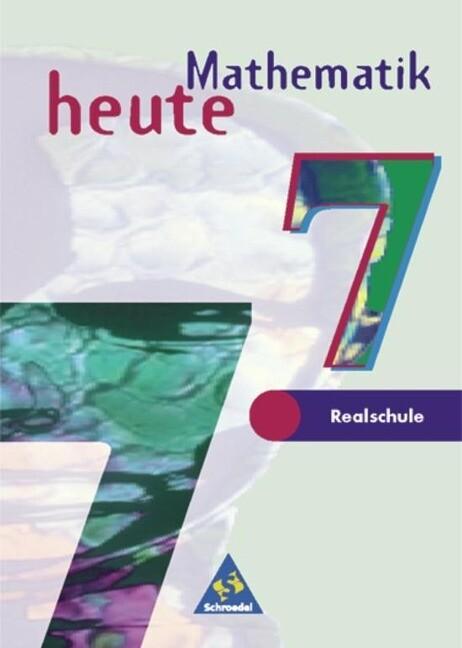 Mathematik heute 7. Schülerband. Ausgabe 1997. Realschule Nordrhein-Westfalen, Schleswig-Holstein als Buch