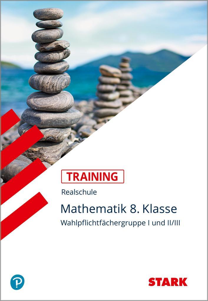 Training Realschule - Mathematik I und II/III 8. Klasse Bayern als Buch