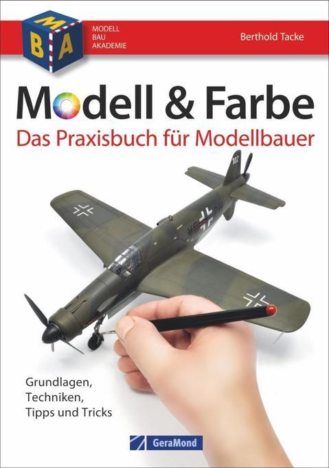 Modell & Farbe. Das Praxisbuch für Modellbauer ...