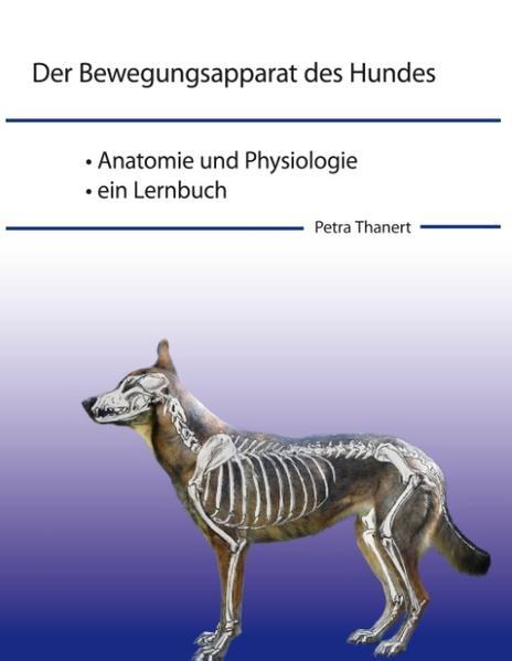 Der Bewegungsapparat des Hundes als Buch von Petra Thanert