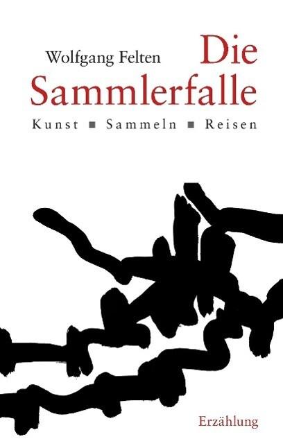 Die Sammlerfalle als Buch von Wolfgang Felten