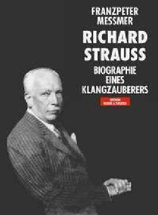 Richard Strauss. Biographie eines Klangzauberers als Buch