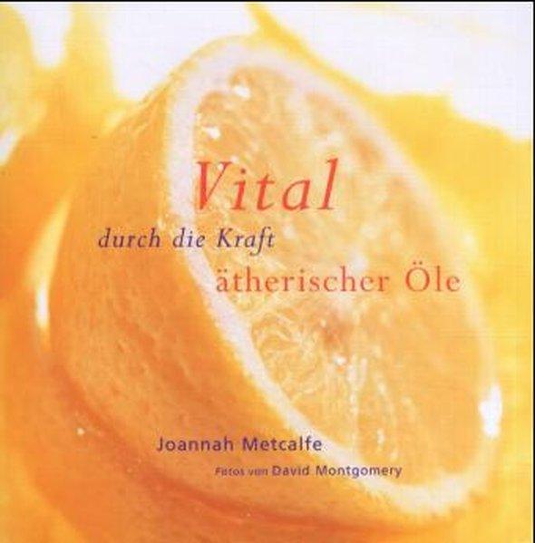 Vital durch die Kraft ätherischer Öle als Buch