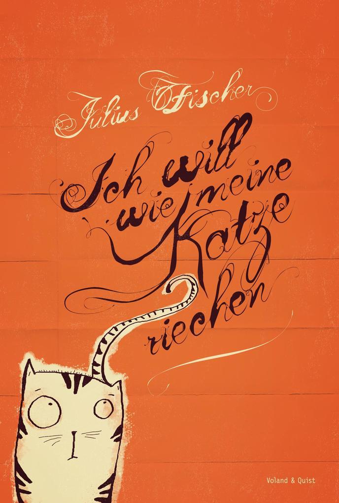 Ich will wie meine Katze riechen als Buch von Julius Fischer