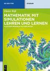 Mathematik mit Simulationen lehren und lernen