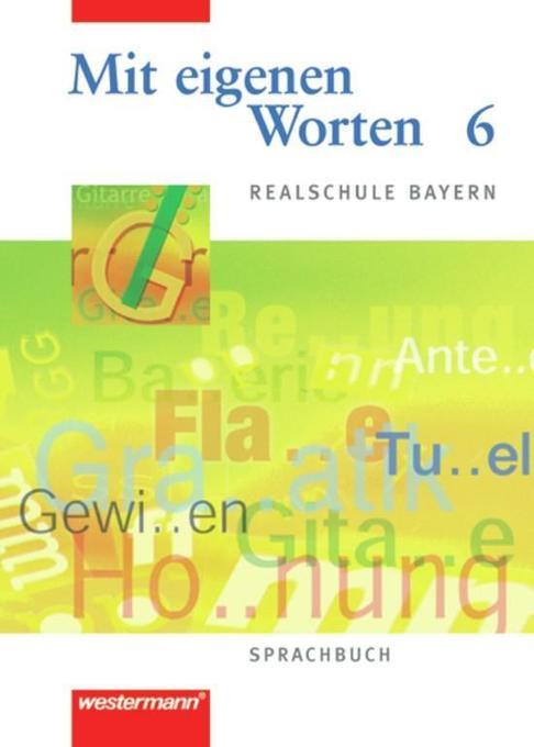 Mit eigenen Worten 6. Sprachbuch. Realschule Bayern als Buch