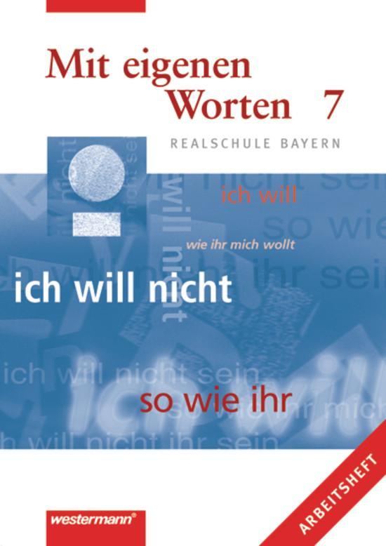 Mit eigenen Worten 7. Arbeitsheft. Realschule Bayern als Buch