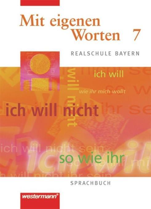 Mit eigenen Worten 7. Sprachbuch. Realschule Bayern als Buch