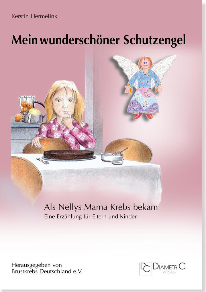 Mein wunderschöner Schutzengel - Als Nellys Mama Krebs bekam als Buch