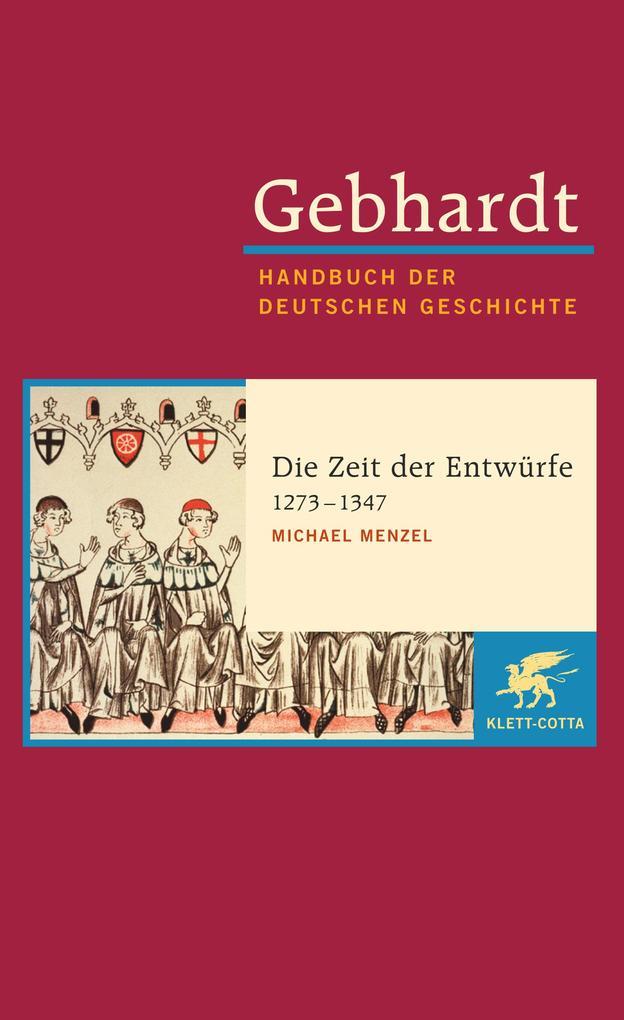 Gebhardt Handbuch der Deutschen Geschichte / Die Zeit der Entwürfe (1273-1347) als Buch