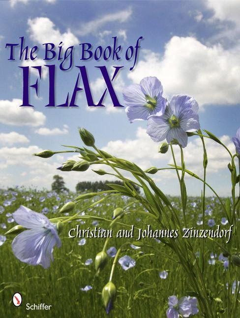 Big Book of Flax: A Compendium of Facts, Art, Lore, Projects and Song als Buch (gebunden)