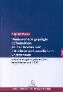 Humanistisch geprägte Reformation an der Grenze von östlichem und westlichem Christen als Buch