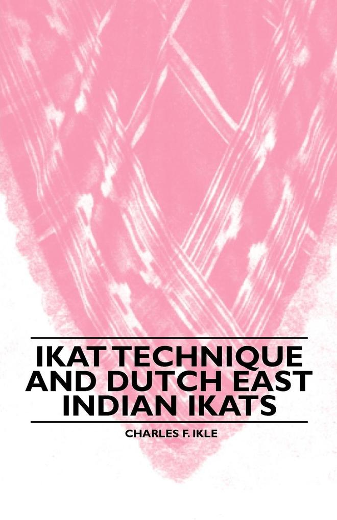 Ikat Technique And Dutch East Indian Ikats als Taschenbuch von Charles F. Ikle