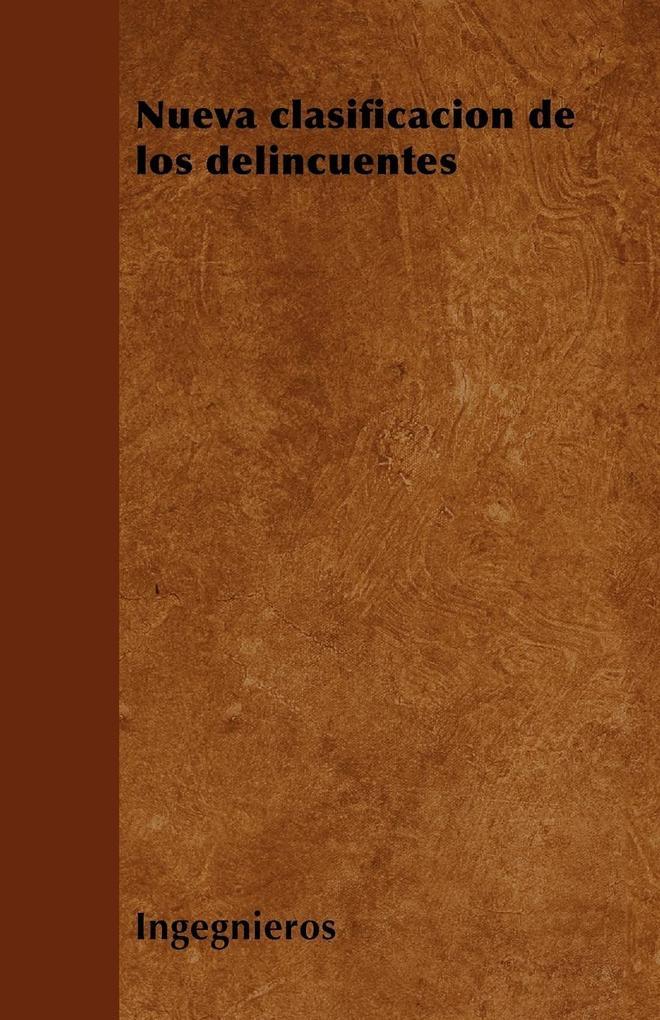 Nueva clasificación de los delincuentes als Taschenbuch von Ingegnieros - Barton Press