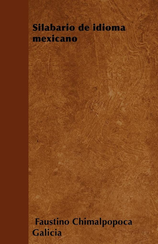 Silabario de idioma mexicano als Taschenbuch von Faustino Chimalpopoca Galicia - Blunt Press
