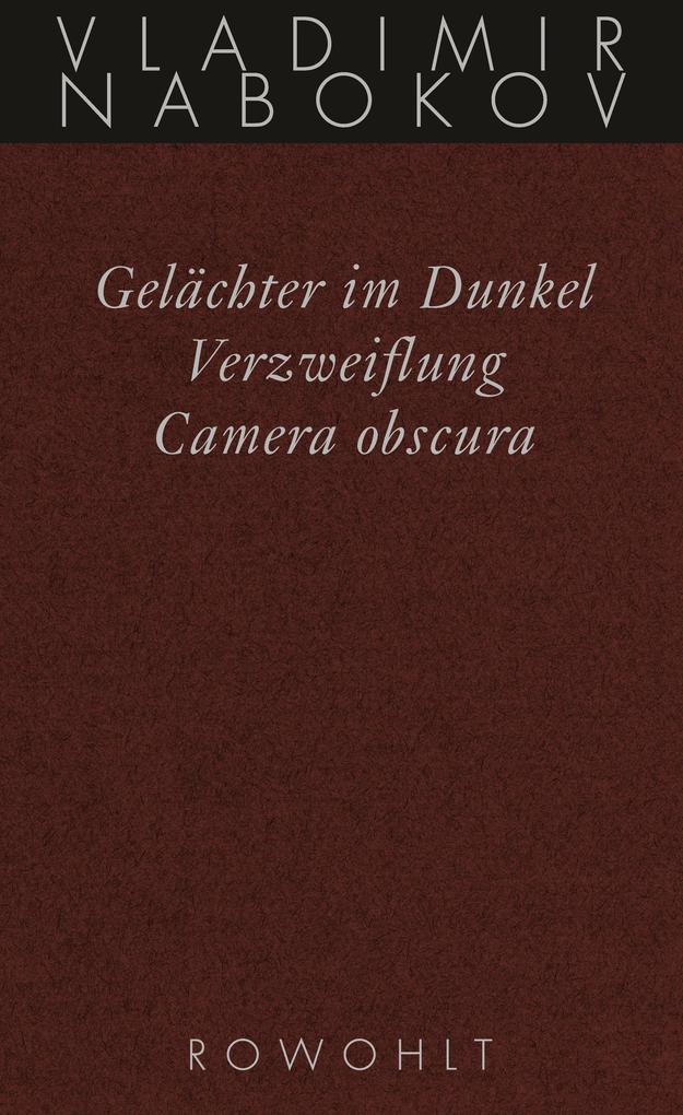 Gesammelte Werke 03. Frühe Romane 3. Gelächter im Dunkel. Verzweiflung. Kamera Obscura als Buch